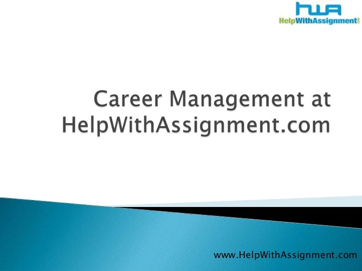 Career Management at HelpWithAssignment.com<br />www.HelpWithAssignment.com<br />