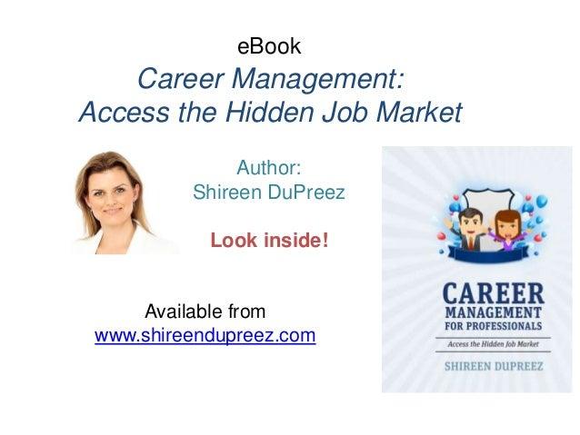 eBook Career Management: Access the Hidden Job Market Author: Shireen DuPreez Look inside! Available from www.shireendupre...