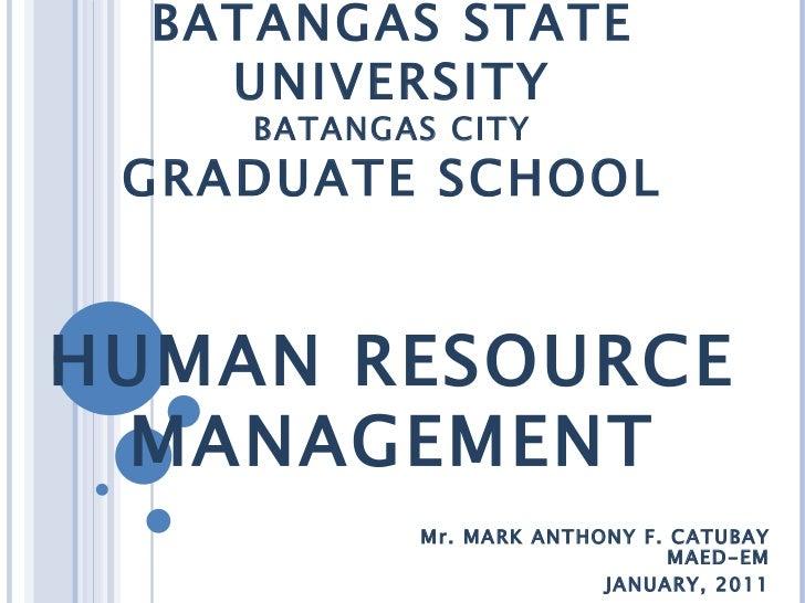 REPUBLIC OF THE PHILIPPINES BATANGAS STATE UNIVERSITY BATANGAS CITY GRADUATE SCHOOL HUMAN RESOURCE MANAGEMENT Mr. MARK ANT...