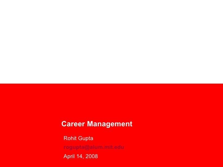 Career Management Rohit Gupta [email_address] April 14, 2008