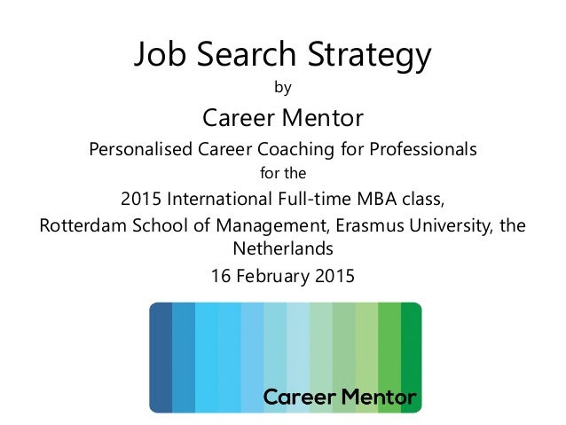 Job Search Strategy by Career Mentor Personalised Career Coaching for Professionals for the 2015 International Full-time M...