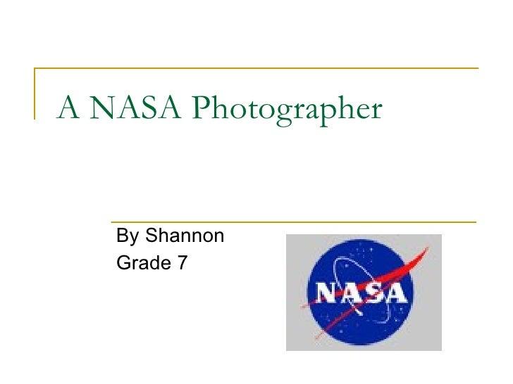 A NASA Photographer  By Shannon  Grade 7