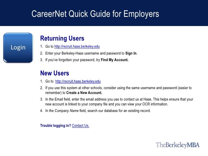 CareerNet Quick Guide for Employers          Returning UsersLogin     1. Go to http://recruit.haas.berkeley.edu          2...