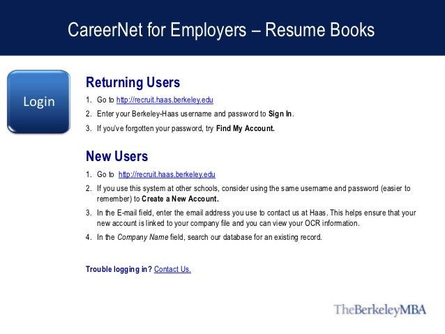 CareerNet for Employers – Resume Books          Returning UsersLogin     1. Go to http://recruit.haas.berkeley.edu        ...
