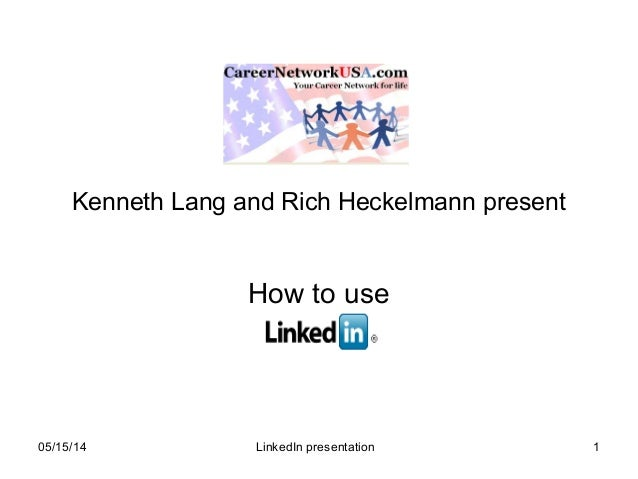 05/15/14 LinkedIn presentation 1 Kenneth Lang and Rich Heckelmann present How to use