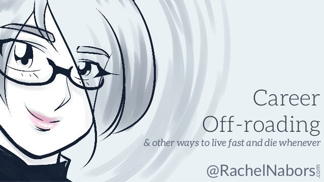 @RachelNabors .com Career Off-roading & other ways to live fast and die whenever