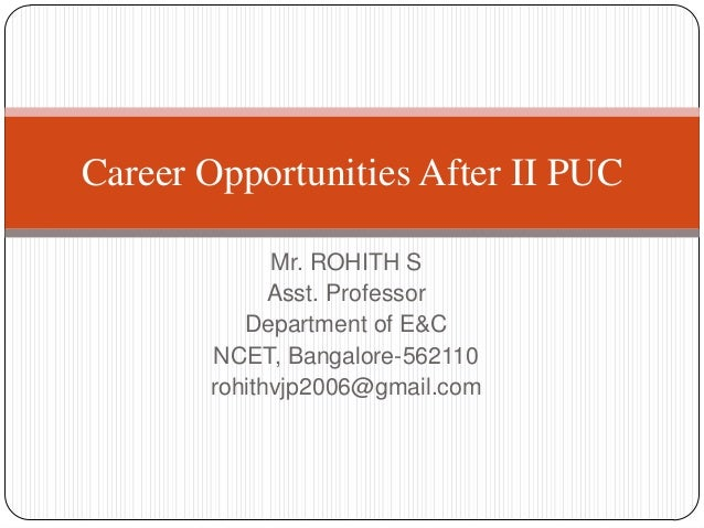 Mr. ROHITH S Asst. Professor Department of E&C NCET, Bangalore-562110 rohithvjp2006@gmail.com Career Opportunities After I...
