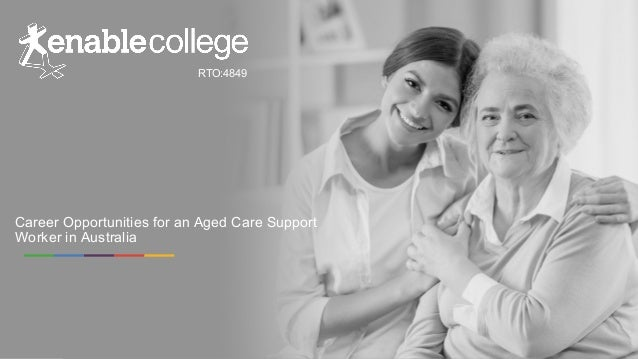 Career opportunities for an aged care support worker in