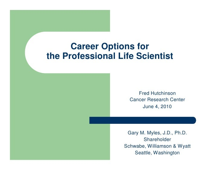 Career Options for the Professional Life Scientist                           Fred Hutchinson                     Cancer Re...