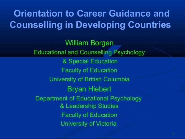 Orientation to Career Guidance and Counselling in Developing Countries William Borgen Educational and Counselling Psycholo...