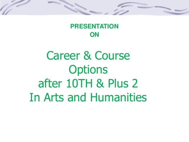 Career & Course Options after 10TH & Plus 2 In Arts and Humanities Career Guidance enter PRESENTATION ON