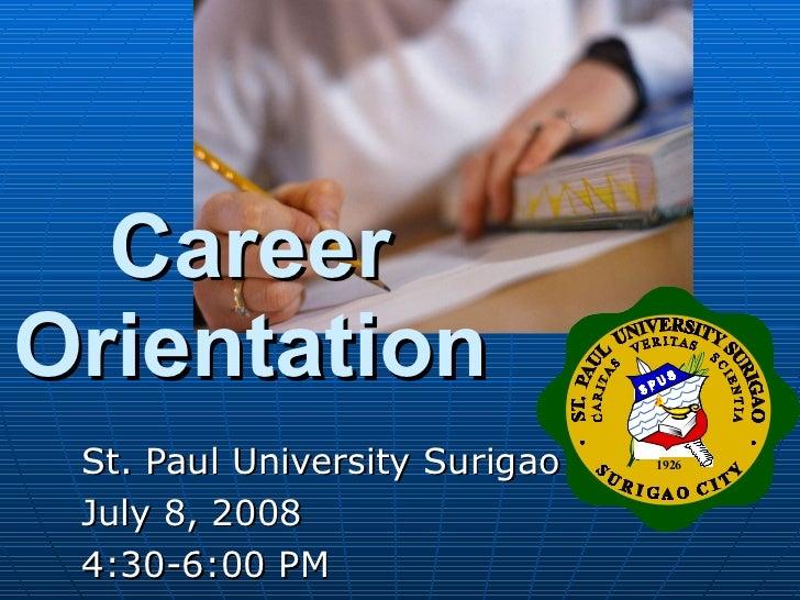 St. Paul University Surigao July 8, 2008 4:30-6:00 PM Career Orientation