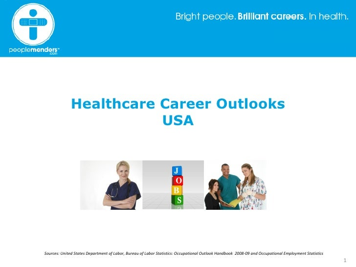 Healthcare Career Outlooks USA Sources: United States Department of Labor, Bureau of Labor Statistics: Occupational Outloo...