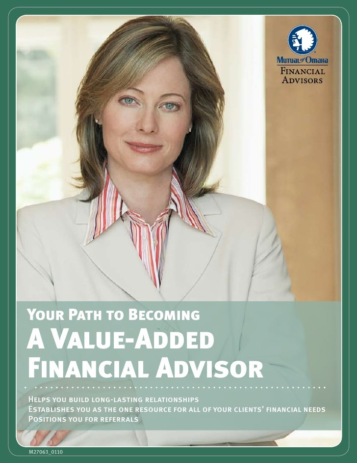 Your Path to Becoming A Value-Added Financial Advisor Helps you build long-lasting relationships Establishes you as the on...