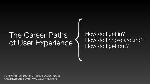Patrick Neeman, Director of Product Design, Apptio @usabilitycounts #fowd | www.usabilitycounts.com The Career Paths of Us...