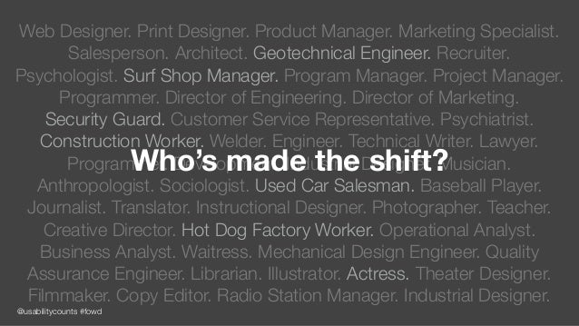 @usabilitycounts #fowd Web Designer. Print Designer. Product Manager. Marketing Specialist. Salesperson. Architect. Geotec...