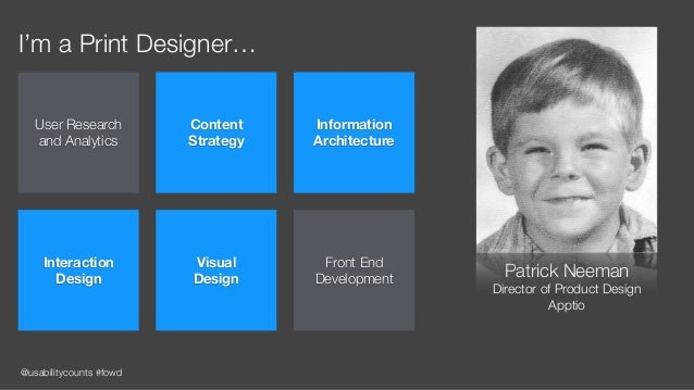 @usabilitycounts #fowd I'm a Print Designer… Patrick Neeman Director of Product Design Apptio User Research and Analytics...