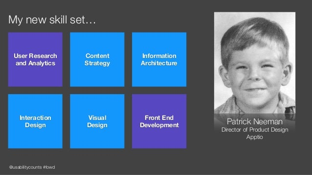 @usabilitycounts #fowd My new skill set… Patrick Neeman Director of Product Design Apptio User Research and Analytics Con...