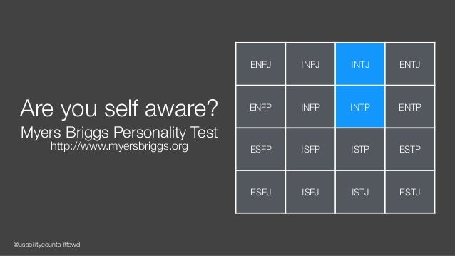 @usabilitycounts #fowd Are you self aware? Myers Briggs Personality Test http://www.myersbriggs.org ENFJ INFJ INTJ ENTJ EN...