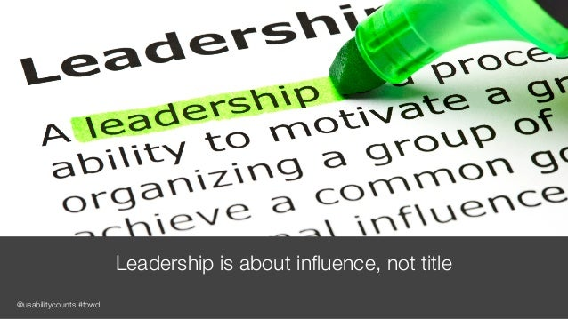 @usabilitycounts #fowd Leadership is about influence, not title