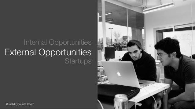 @usabilitycounts #fowd Internal Opportunities External Opportunities Startups
