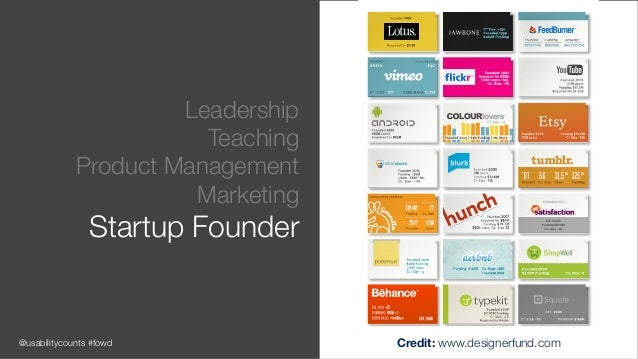 @usabilitycounts #fowd Leadership Teaching Product Management Marketing Startup Founder Credit: www.designerfund.com