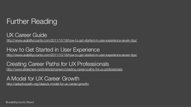 @usabilitycounts #fowd Further Reading UX Career Guide http://www.usabilitycounts.com/2011/10/18/how-to-get-started-in-use...