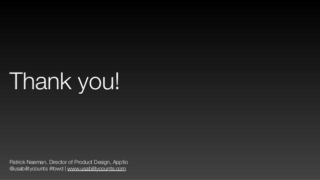 Patrick Neeman, Director of Product Design, Apptio @usabilitycounts #fowd | www.usabilitycounts.com Thank you!