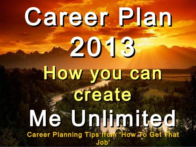 Career Plan                 2013      How you can        createMe UnlimitedCareer PlanningCareer Development tips from Mal...