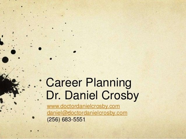 Career Planning Dr. Daniel Crosby www.doctordanielcrosby.com daniel@doctordanielcrosby.com (256) 683-5551