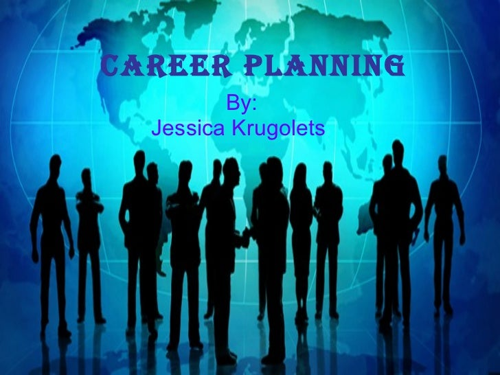 Career Planning By: Jessica Krugolets