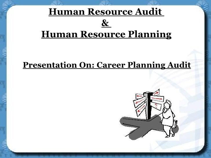Human Resource Audit  &  Human Resource Planning Presentation On: Career Planning Audit