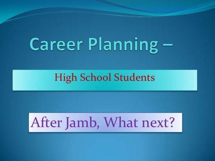 High School StudentsAfter Jamb, What next?