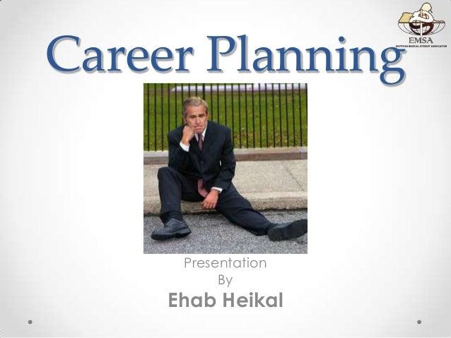 Career Planning  Presentation By  Ehab Heikal