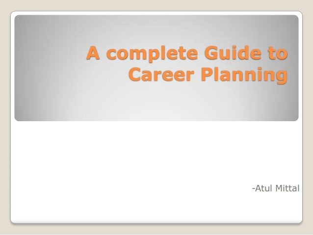 A complete Guide to Career Planning  -Atul Mittal