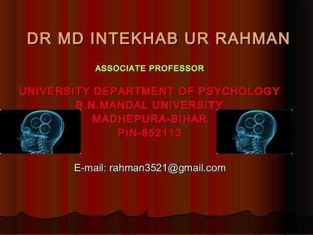 DR MD INTEKHAB UR RAHMAN ASSOCIATE PROFESSOR  UNIVERSITY DEPARTMENT OF PSYCHOLOGY B.N.MANDAL UNIVERSITY MADHEPURA-BIHAR PI...