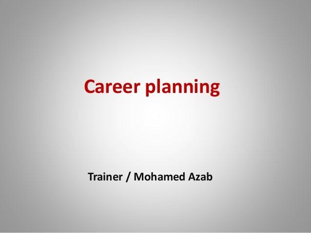 Career planning Trainer / Mohamed Azab