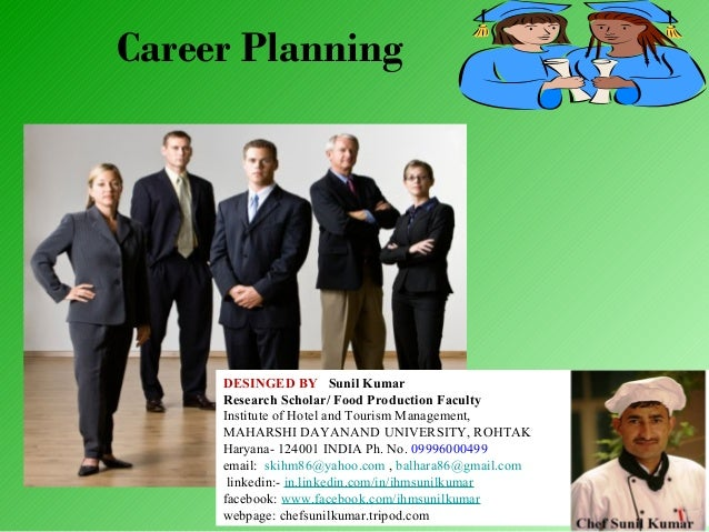 Career Planning  DESINGED BY Sunil Kumar Research Scholar/ Food Production Faculty Institute of Hotel and Tourism Manageme...