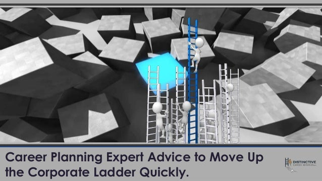 Career Planning Expert Advice to Move Up the Corporate Ladder Quickly.