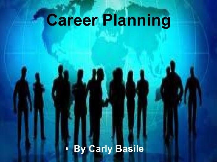 Career Planning <ul><li>By Carly Basile </li></ul>
