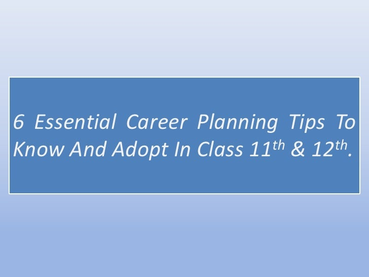 6 Essential Career Planning Tips To Know And Adopt In Class 11th & 12th.