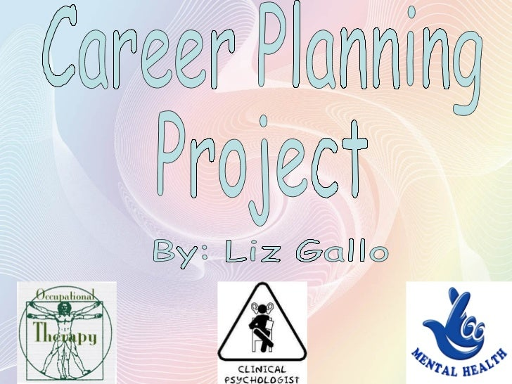 Career Planning  Project By: Liz Gallo