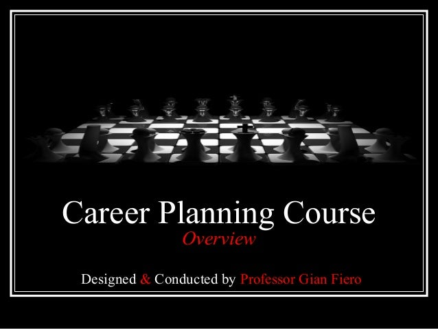 Career Planning Course Overview Designed & Conducted by Professor Gian Fiero