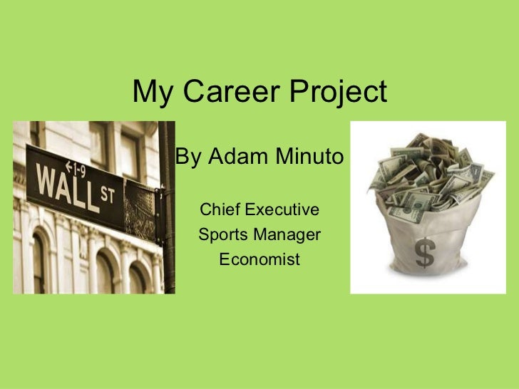 My Career Project By Adam Minuto Chief Executive Sports Manager Economist