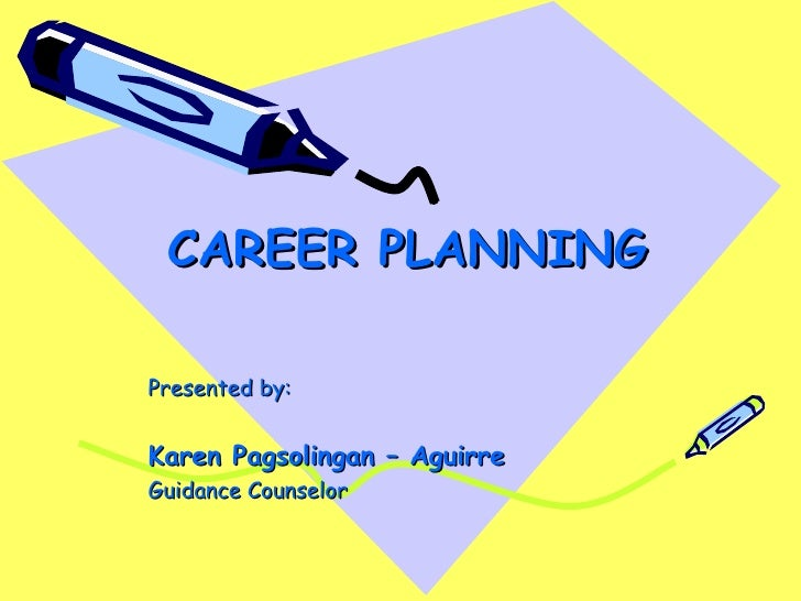 CAREER PLANNINGPresented by:Karen Pagsolingan – AguirreGuidance Counselor