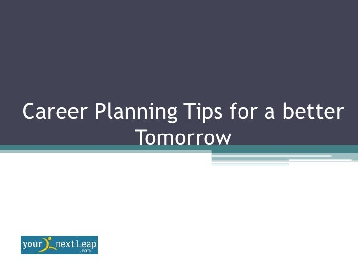 Career Planning Tips for a better           Tomorrow