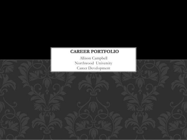 CAREER PORTFOLIO  Allison Campbell  Northwood University  Career Development