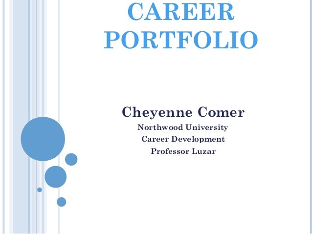CAREER PORTFOLIO Cheyenne Comer Northwood University Career Development Professor Luzar