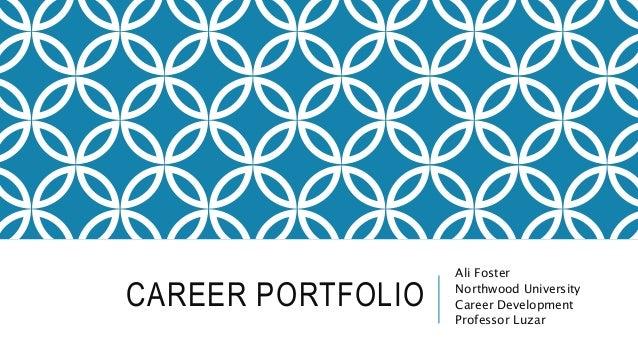 CAREER PORTFOLIO  Ali Foster  Northwood University  Career Development  Professor Luzar