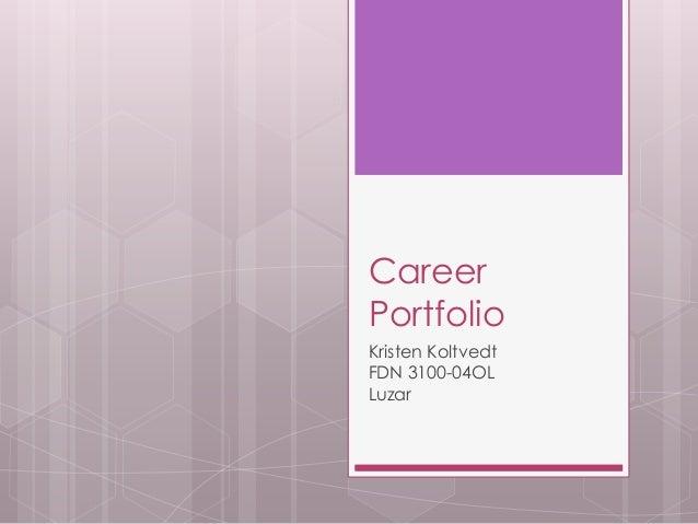 Career  Portfolio  Kristen Koltvedt  FDN 3100-04OL  Luzar